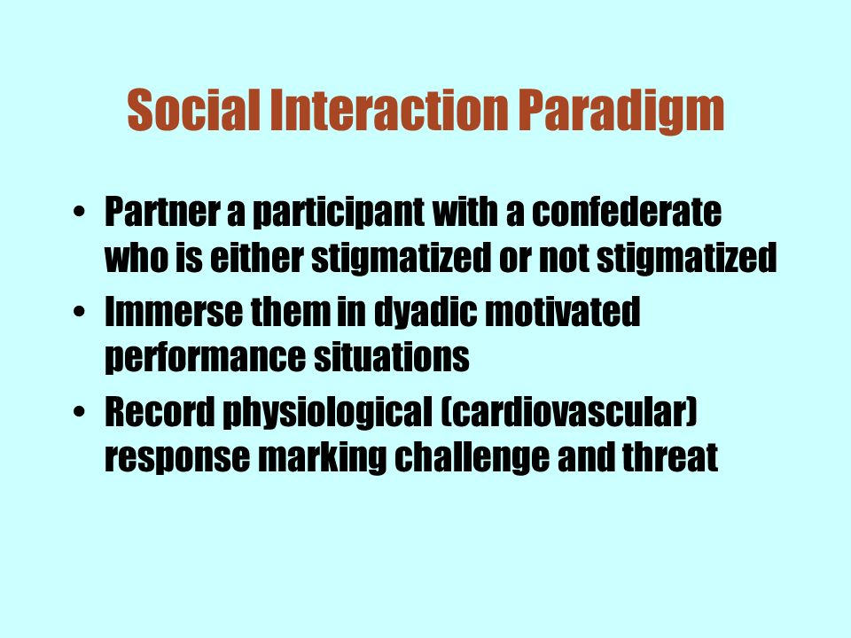 Social Interaction Paradigm Partner a participant with a confederate who is either stigmatized or not stigmatized Immerse them in dyadic motivated per