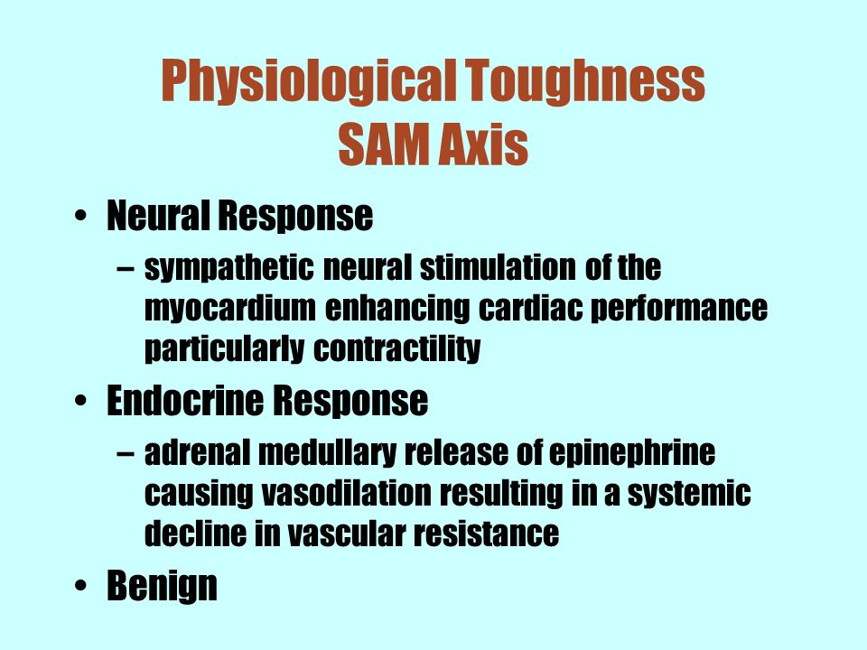 Physiological Toughness SAM Axis Neural Response –sympathetic neural stimulation of the myocardium enhancing cardiac performance particularly contract