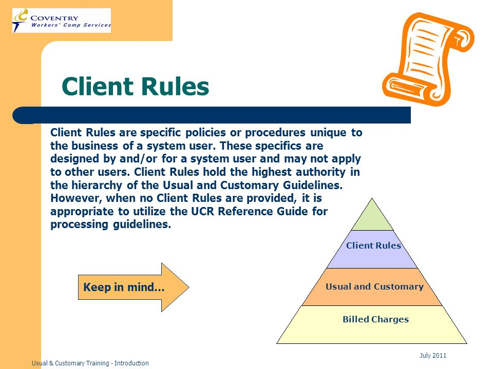 Usual & Customary Training - Introduction July 2011 Client Rules Client Rules are specific policies or procedures unique to the business of a system u