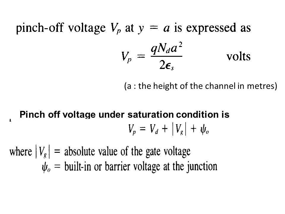 (a : the height of the channel in metres) Pinch off voltage under saturation condition is