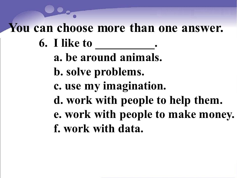 You can choose more than one answer. 6. I like to __________.