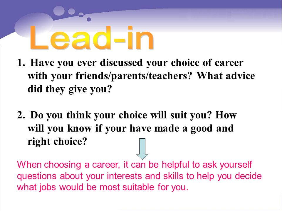 1. Have you ever discussed your choice of career with your friends/parents/teachers.