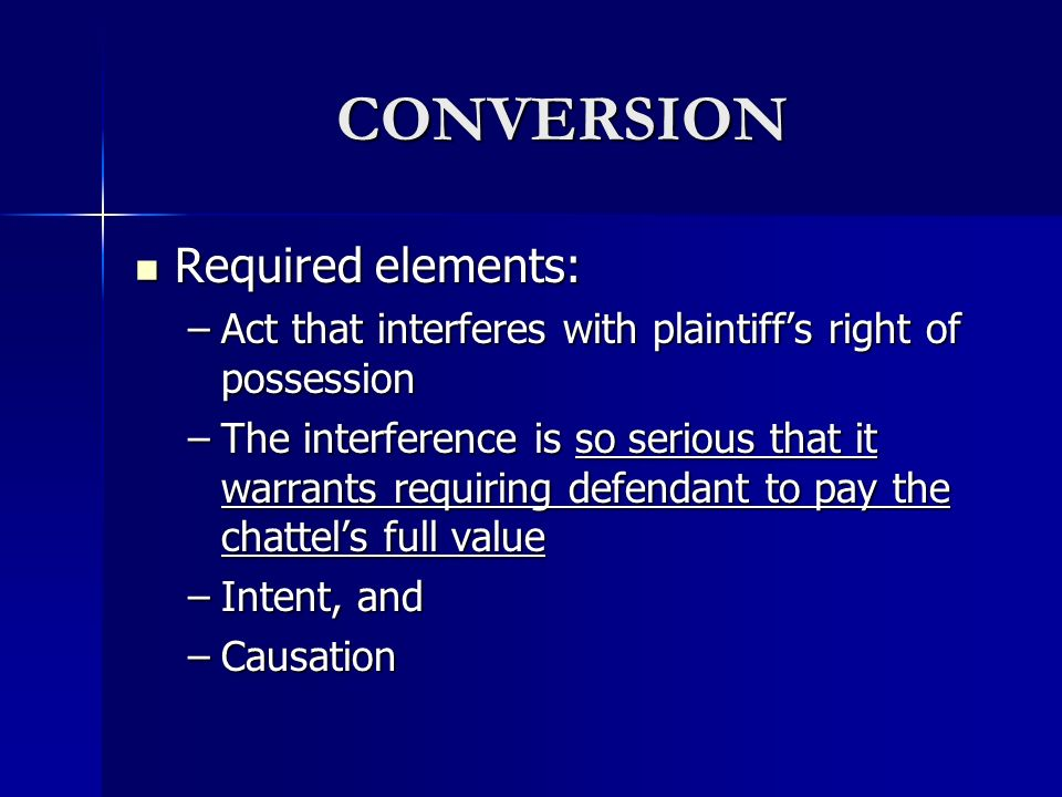 Trespass to chattel contd. Two types of interference to right to possess: Two types of interference to right to possess: –Intermeddling (direct damage