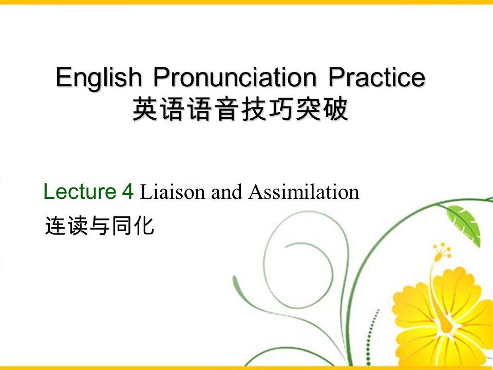 English Pronunciation Practice English Pronunciation Practice Lecture 4 Liaison and Assimilation