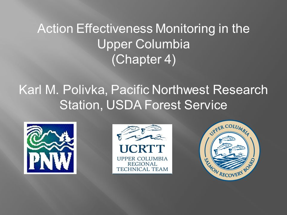 Action Effectiveness Monitoring in the Upper Columbia (Chapter 4) Karl M.