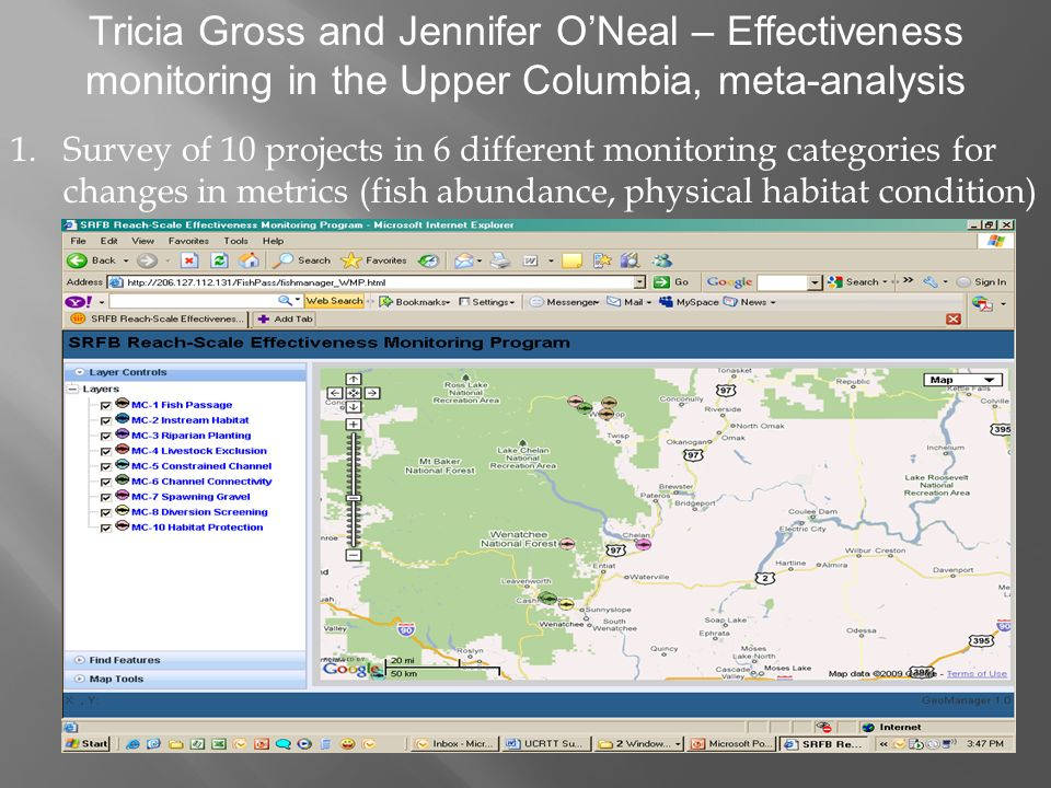Tricia Gross and Jennifer ONeal – Effectiveness monitoring in the Upper Columbia, meta-analysis 1.Survey of 10 projects in 6 different monitoring categories for changes in metrics (fish abundance, physical habitat condition)
