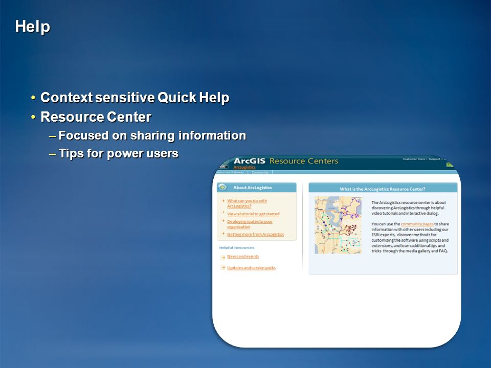 Help Context sensitive Quick HelpContext sensitive Quick Help Resource CenterResource Center –Focused on sharing information –Tips for power users