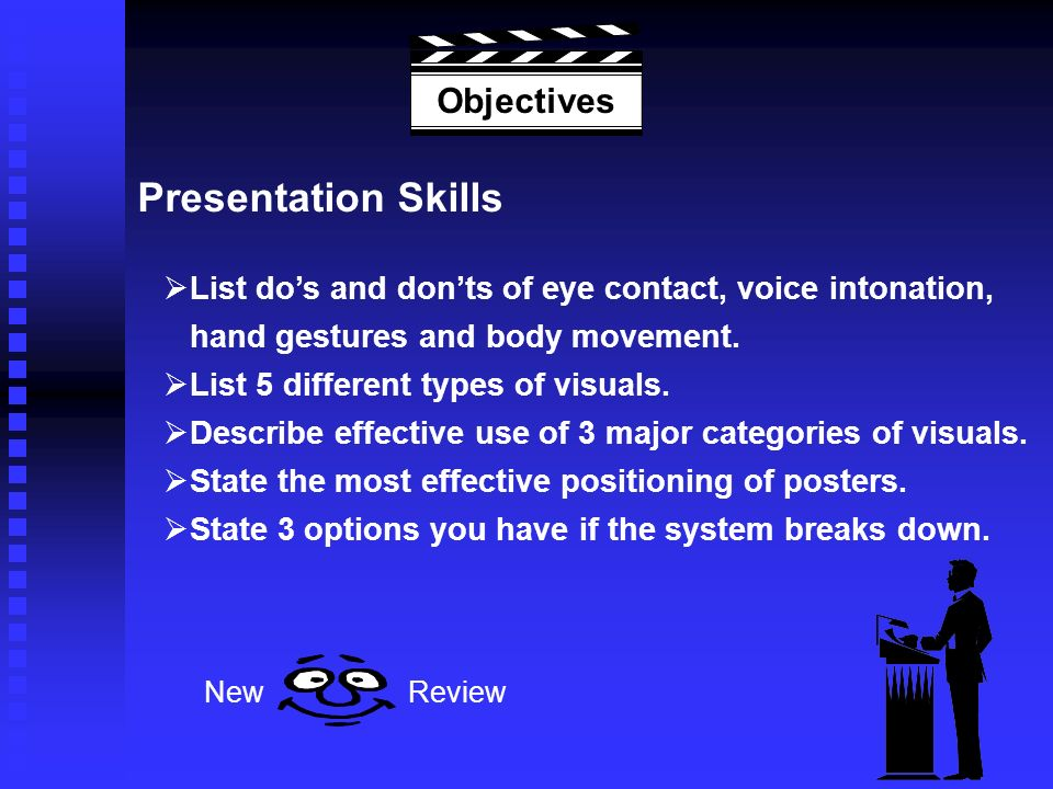 Presentation Skills List dos and donts of eye contact, voice intonation, hand gestures and body movement.