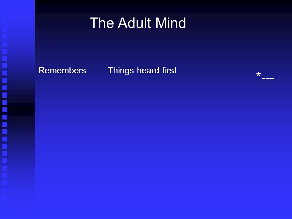 The Adult Mind RemembersThings heard first * ---