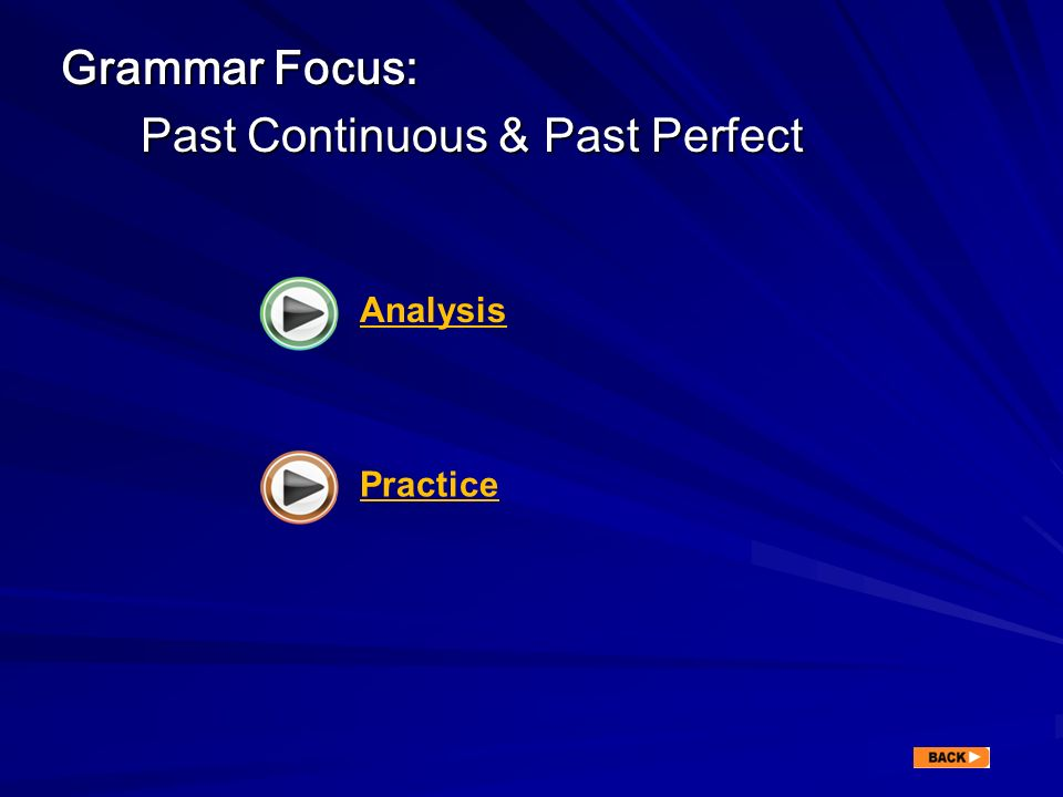 Grammar Focus: Past Continuous & Past Perfect Past Continuous & Past Perfect Analysis Practice