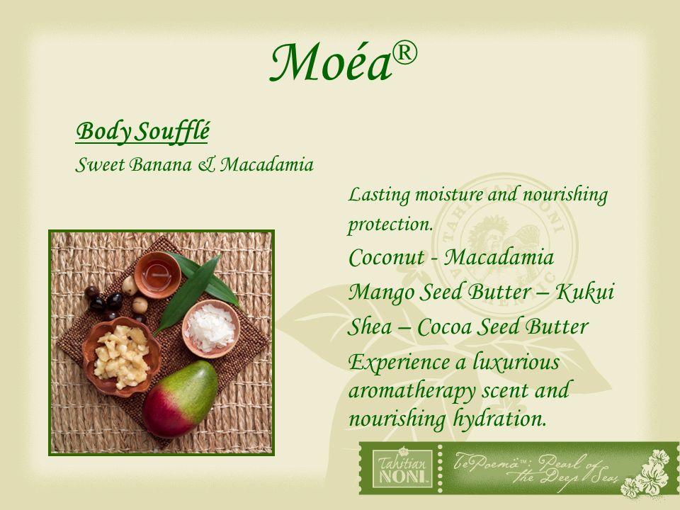 Moéa ® Body Soufflé Sweet Banana & Macadamia Lasting moisture and nourishing protection. Coconut - Macadamia Mango Seed Butter – Kukui Shea – Cocoa Se