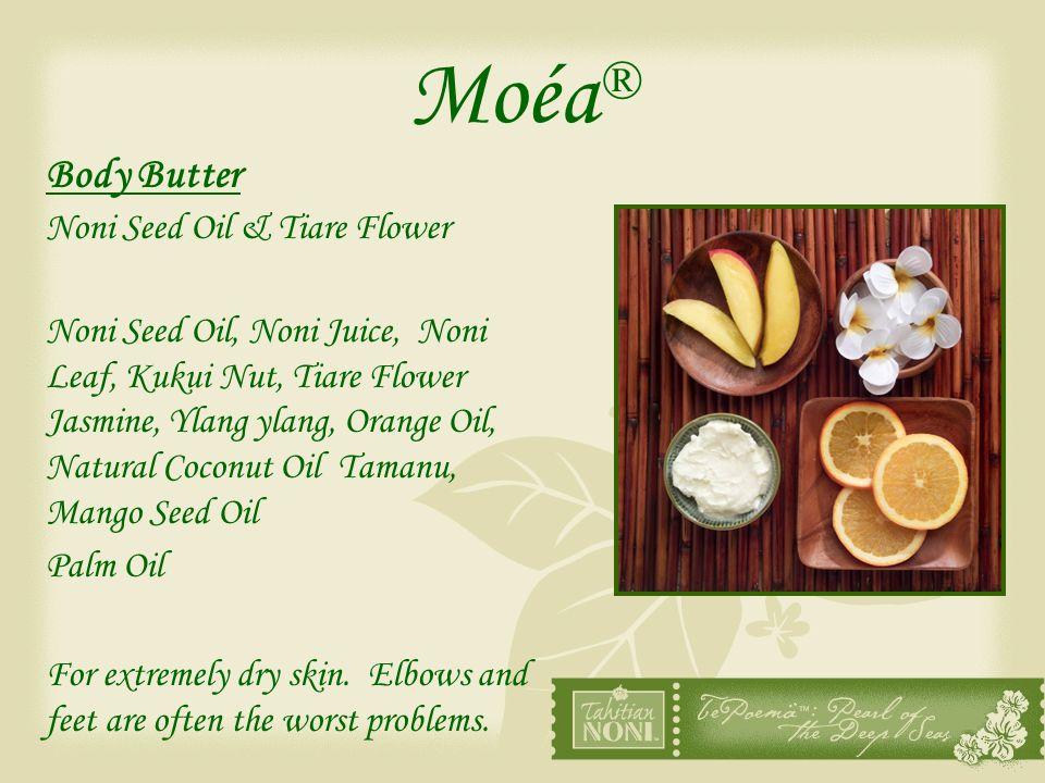 Moéa ® Body Butter Noni Seed Oil & Tiare Flower Noni Seed Oil, Noni Juice, Noni Leaf, Kukui Nut, Tiare Flower Jasmine, Ylang ylang, Orange Oil, Natura