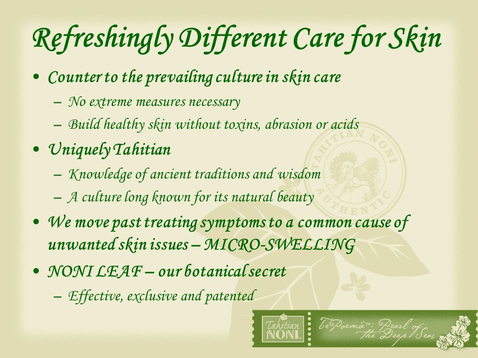 Refreshingly Different Care for Skin Counter to the prevailing culture in skin care –No extreme measures necessary –Build healthy skin without toxins,