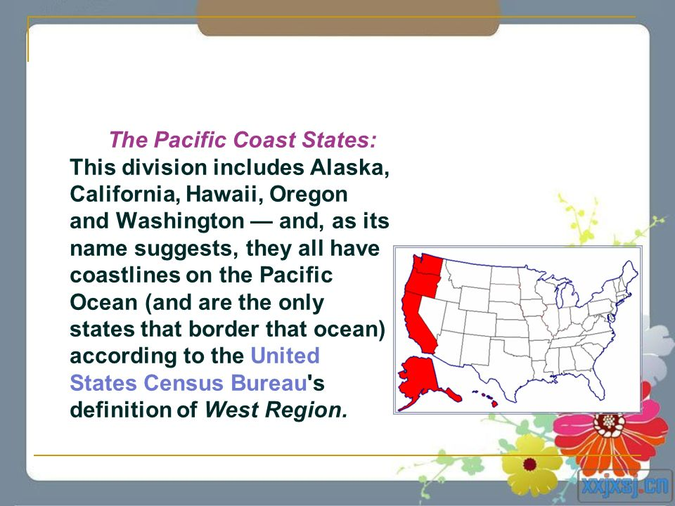 The Pacific Coast States: This division includes Alaska, California, Hawaii, Oregon and Washington and, as its name suggests, they all have coastlines
