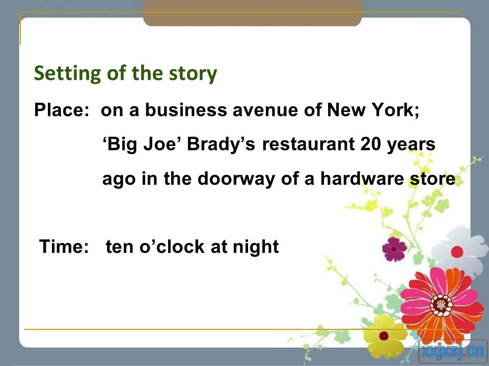 Setting of the story Place: on a business avenue of New York; Big Joe Bradys restaurant 20 years ago in the doorway of a hardware store Time: ten oclo