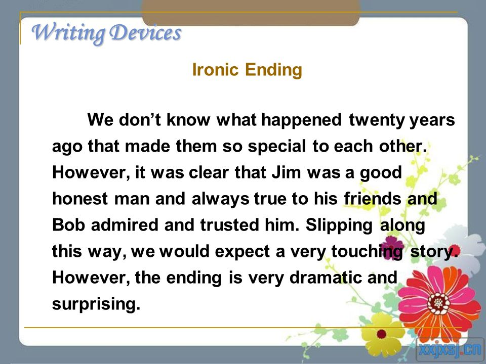 Writing Devices Ironic Ending We dont know what happened twenty years ago that made them so special to each other. However, it was clear that Jim was