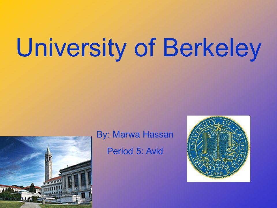 University of Berkeley By: Marwa Hassan Period 5: Avid