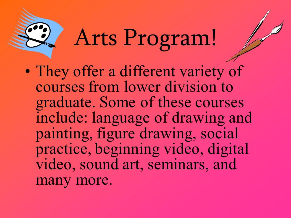 Arts Program. They offer a different variety of courses from lower division to graduate.
