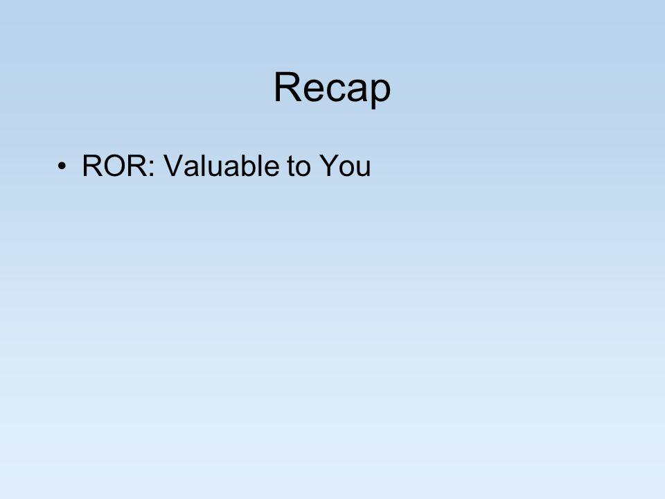 Recap ROR: Valuable to You