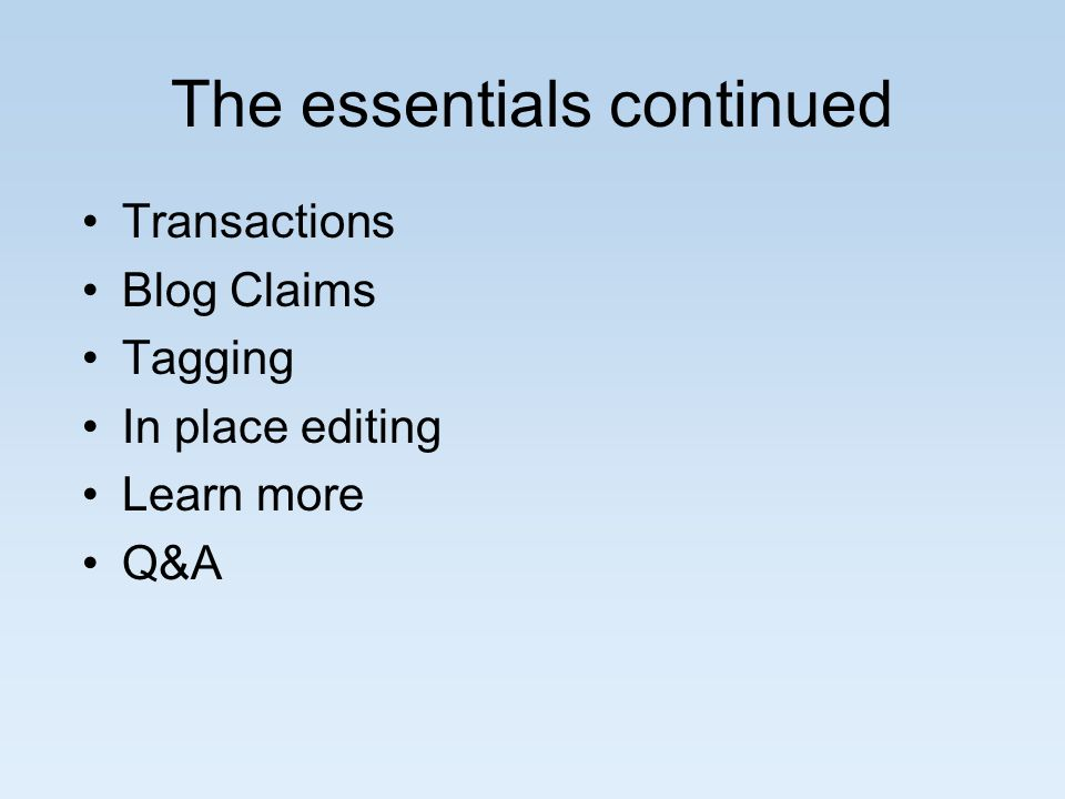 The essentials continued Transactions Blog Claims Tagging In place editing Learn more Q&A