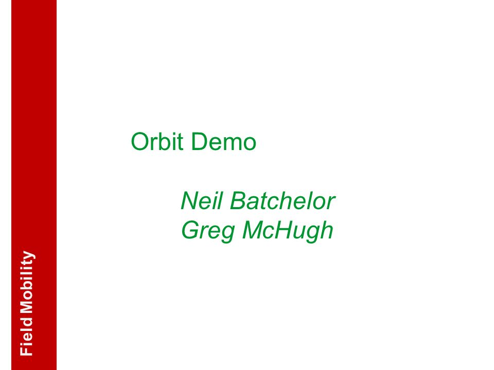 Orbit Demo Neil Batchelor Greg McHugh Field Mobility