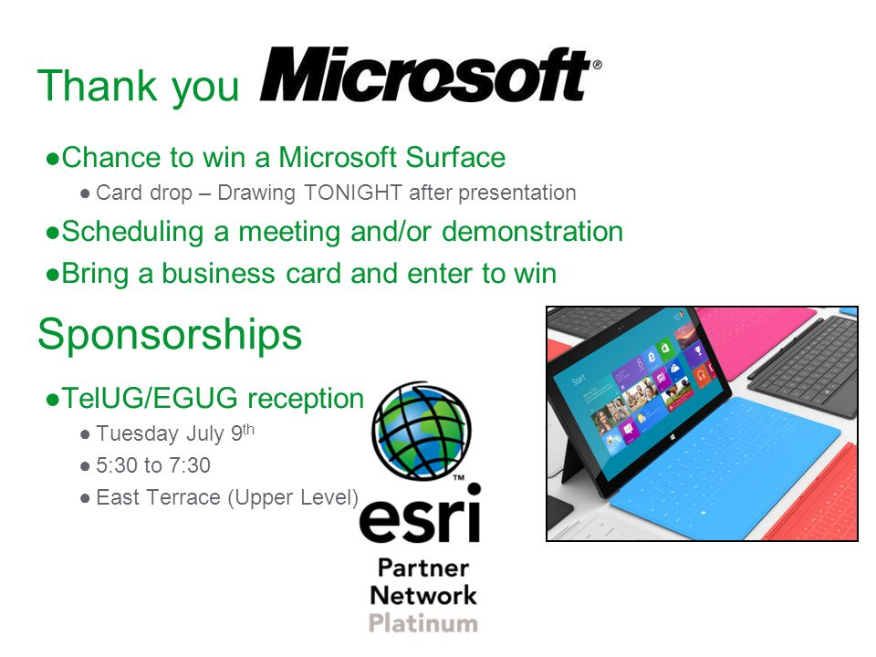 Thank you Chance to win a Microsoft Surface Card drop – Drawing TONIGHT after presentation Scheduling a meeting and/or demonstration Bring a business