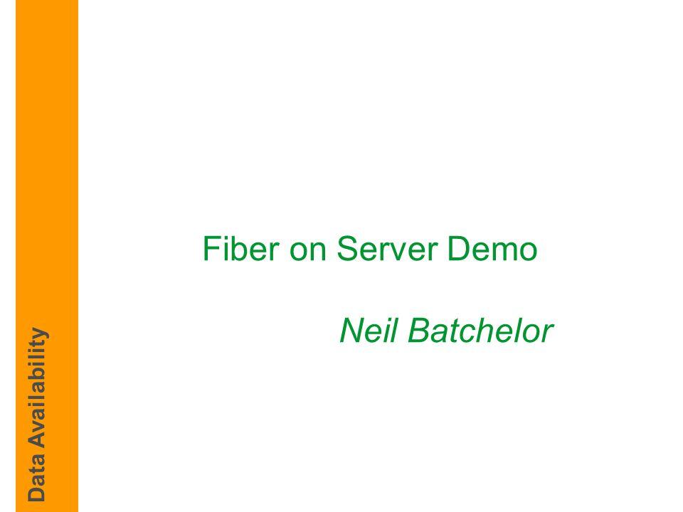 Fiber on Server Demo Neil Batchelor Data Availability