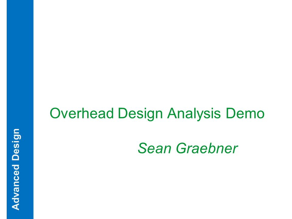 Overhead Design Analysis Demo Sean Graebner Advanced Design