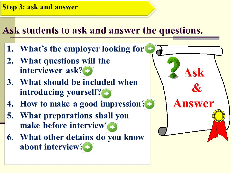Ask students to ask and answer the questions.