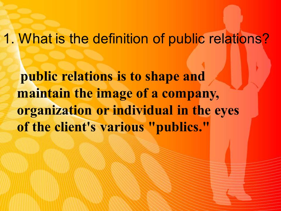 1. What is the definition of public relations.