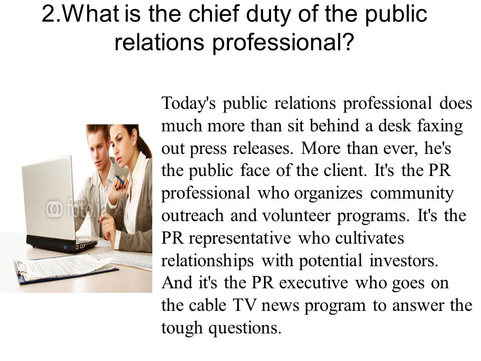 2.What is the chief duty of the public relations professional.