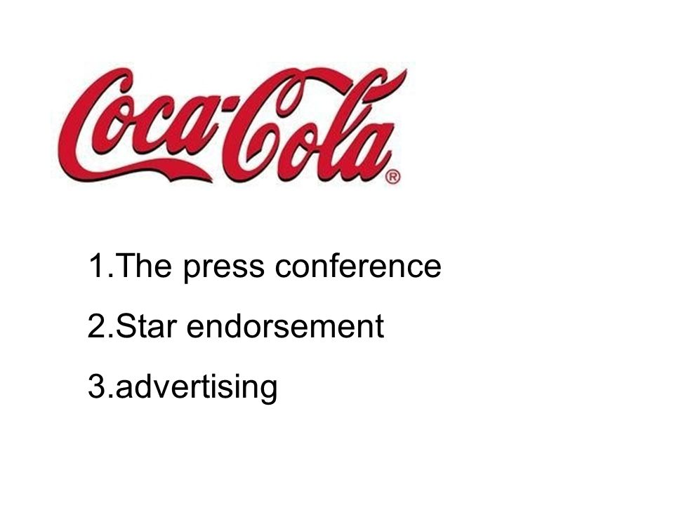 1.The press conference 2.Star endorsement 3.advertising
