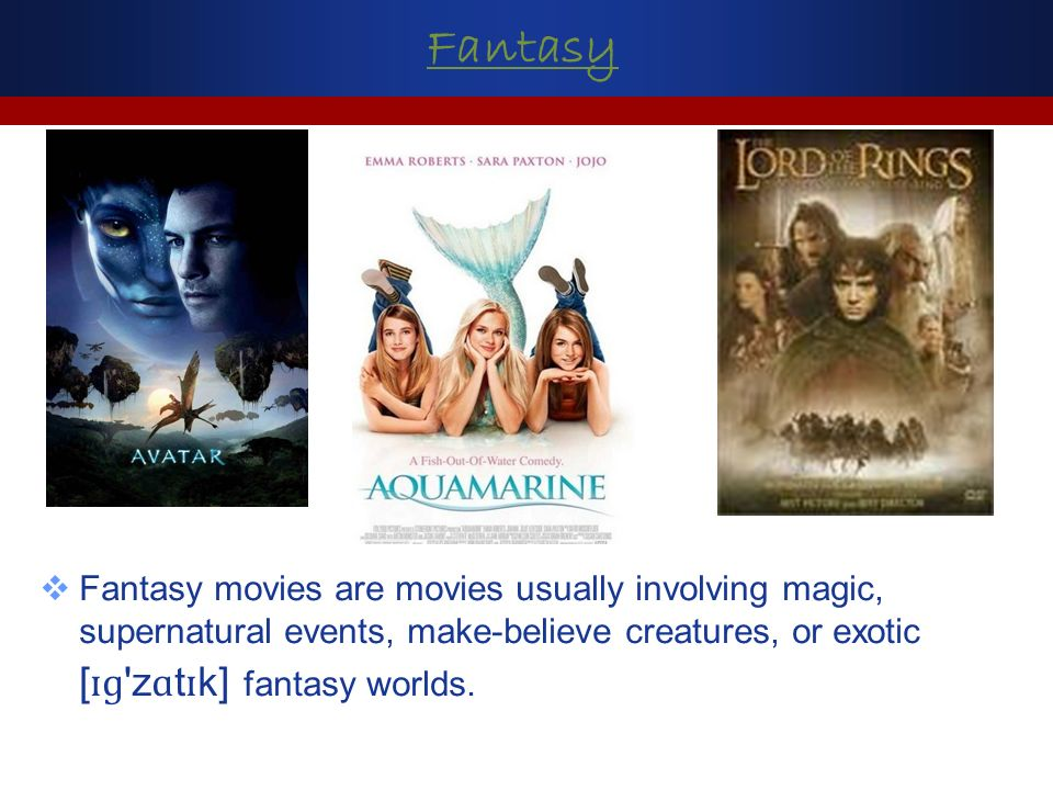 Fantasy Fantasy movies are movies usually involving magic, supernatural events, make-believe creatures, or exotic [ ɪɡ z ɑ t ɪ k] fantasy worlds.