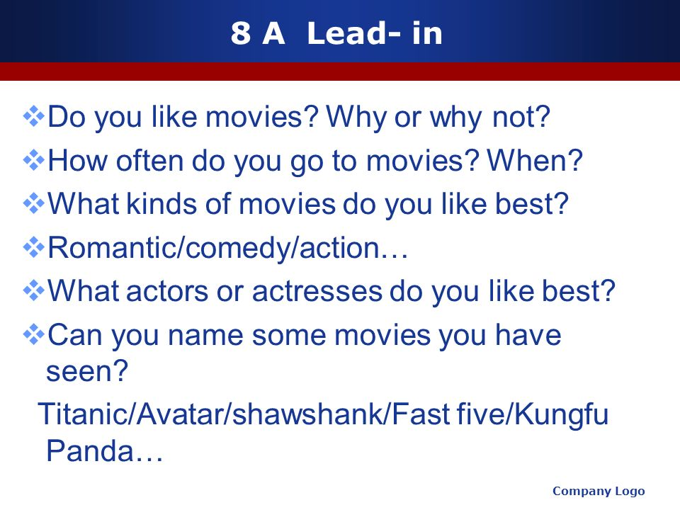 8 A Lead- in Do you like movies. Why or why not. How often do you go to movies.