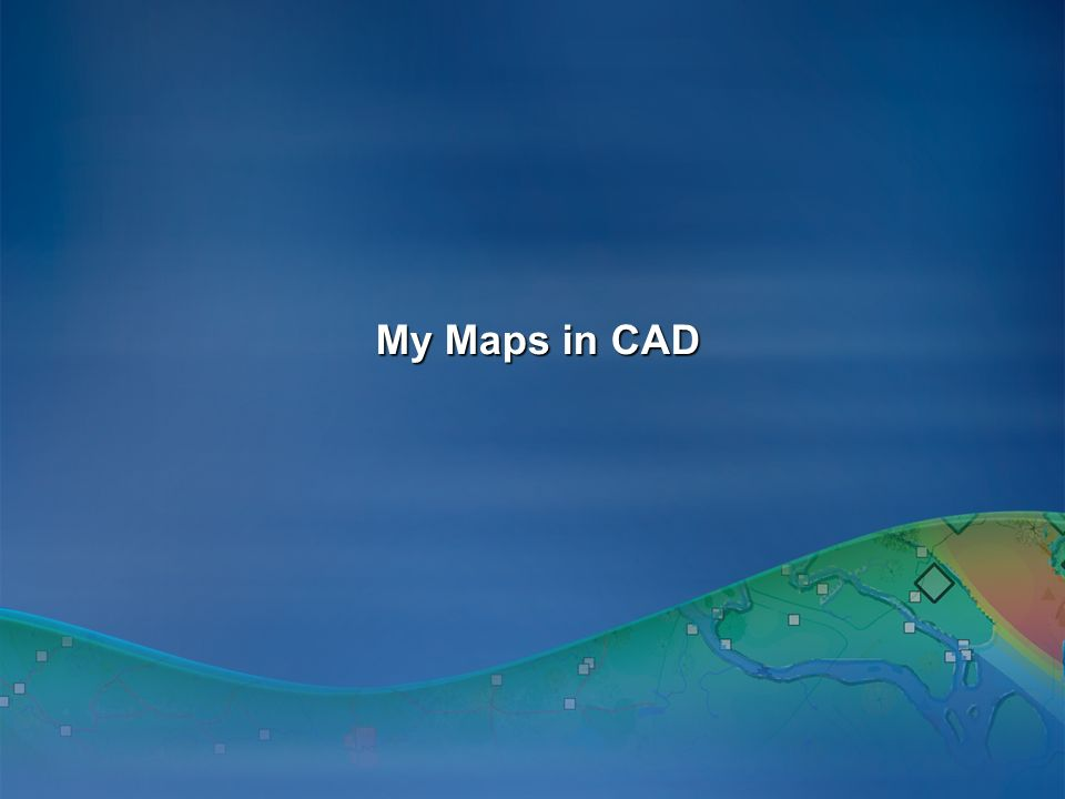 My Maps in CAD