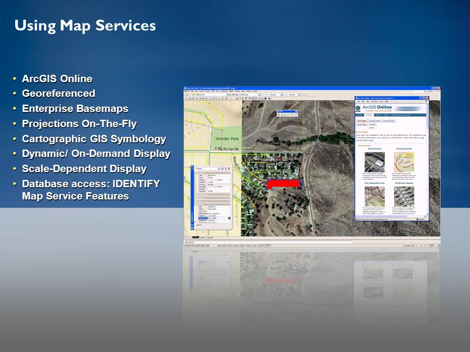 Using Map Services ArcGIS OnlineArcGIS Online GeoreferencedGeoreferenced Enterprise BasemapsEnterprise Basemaps Projections On-The-FlyProjections On-T