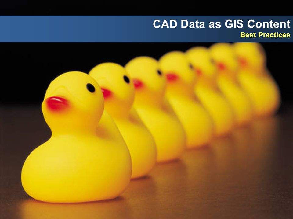 CAD Data as GIS Content Best Practices