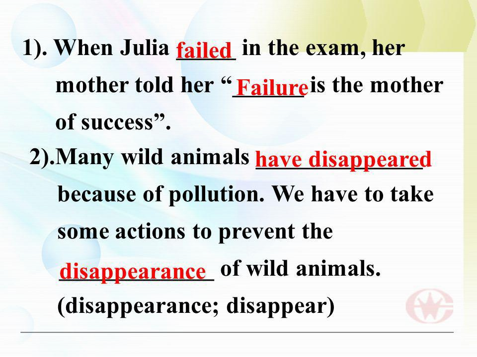1). When Julia _____ in the exam, her mother told her ______ is the mother of success.