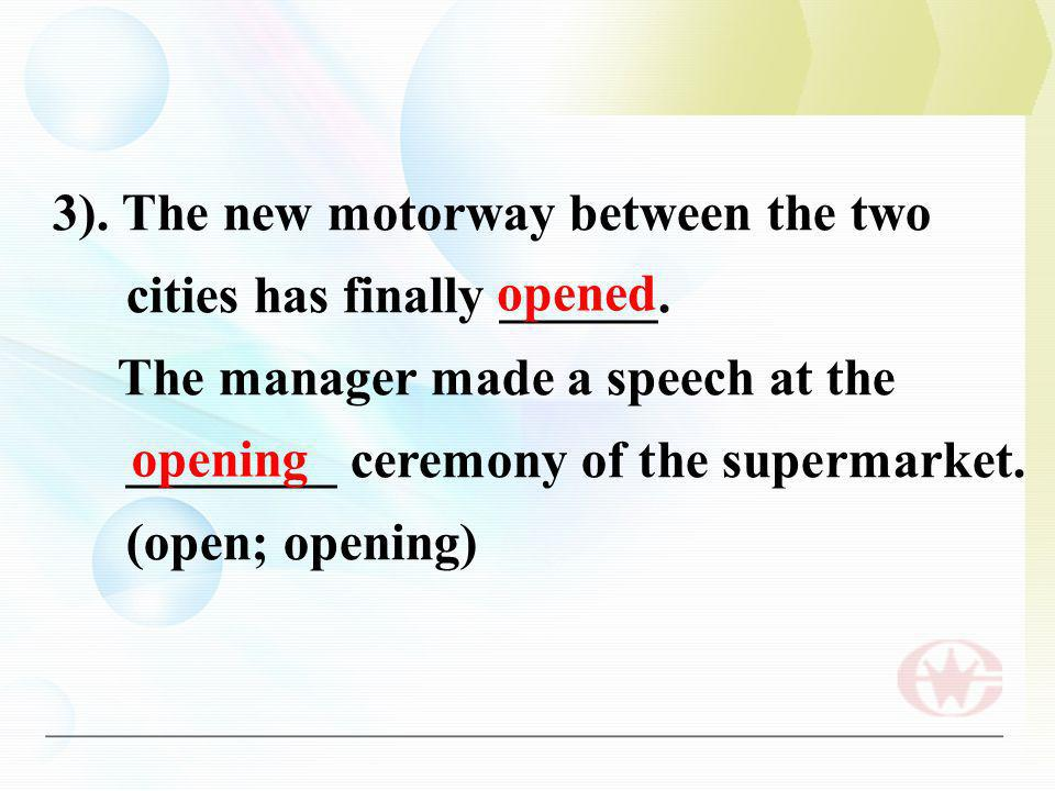 3). The new motorway between the two cities has finally ______.