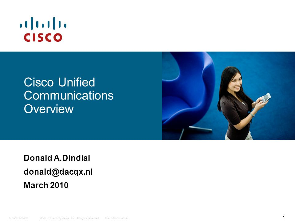 1 © 2007 Cisco Systems, Inc. All rights reserved.Cisco ConfidentialC97-393232-00 Cisco Unified Communications Overview Donald A.Dindial donald@dacqx.n