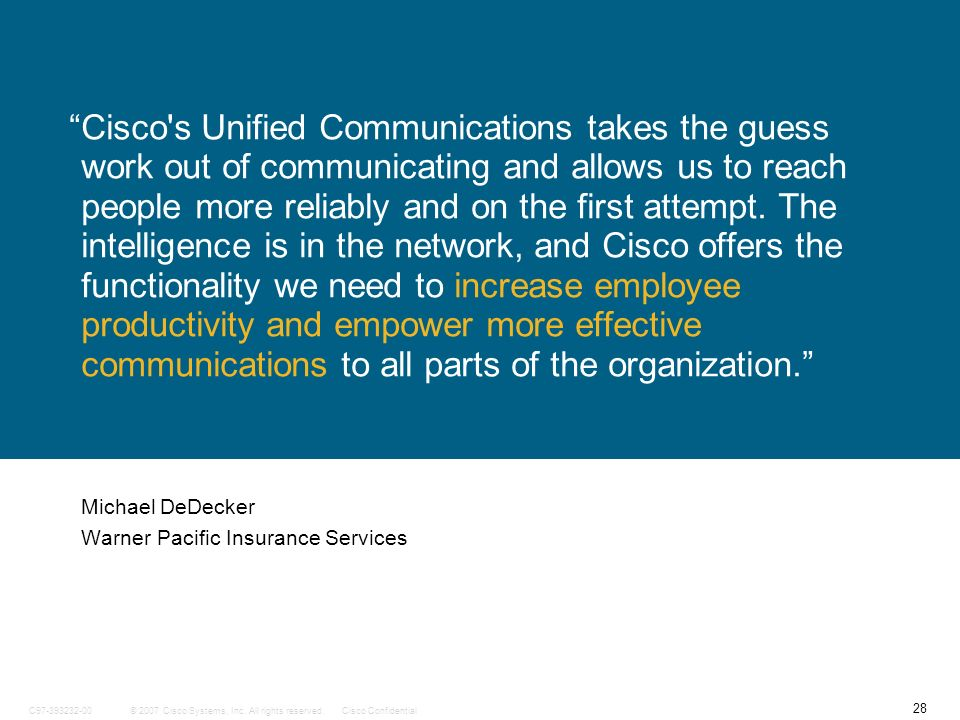 28 © 2007 Cisco Systems, Inc. All rights reserved.Cisco ConfidentialC97-393232-00 Cisco's Unified Communications takes the guess work out of communica