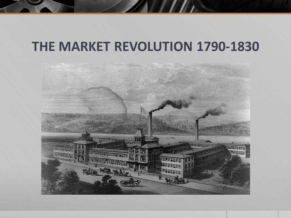 THE MARKET REVOLUTION 1790-1830