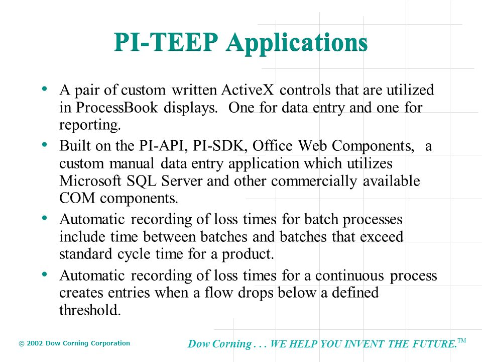Dow Corning... WE HELP YOU INVENT THE FUTURE. TM © 2002 Dow Corning Corporation PI-TEEP Applications A pair of custom written ActiveX controls that ar