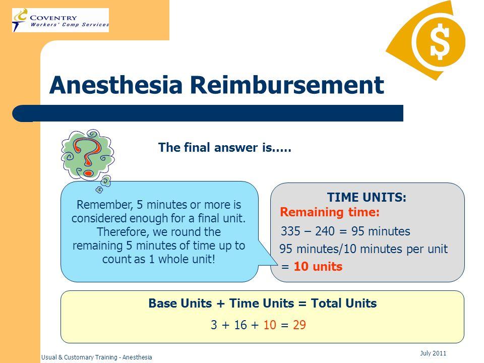 Usual & Customary Training - Anesthesia July 2011 Anesthesia Reimbursement TIME UNITS: Remaining time: Base Units + Time Units = Total Units 3 + 16 +