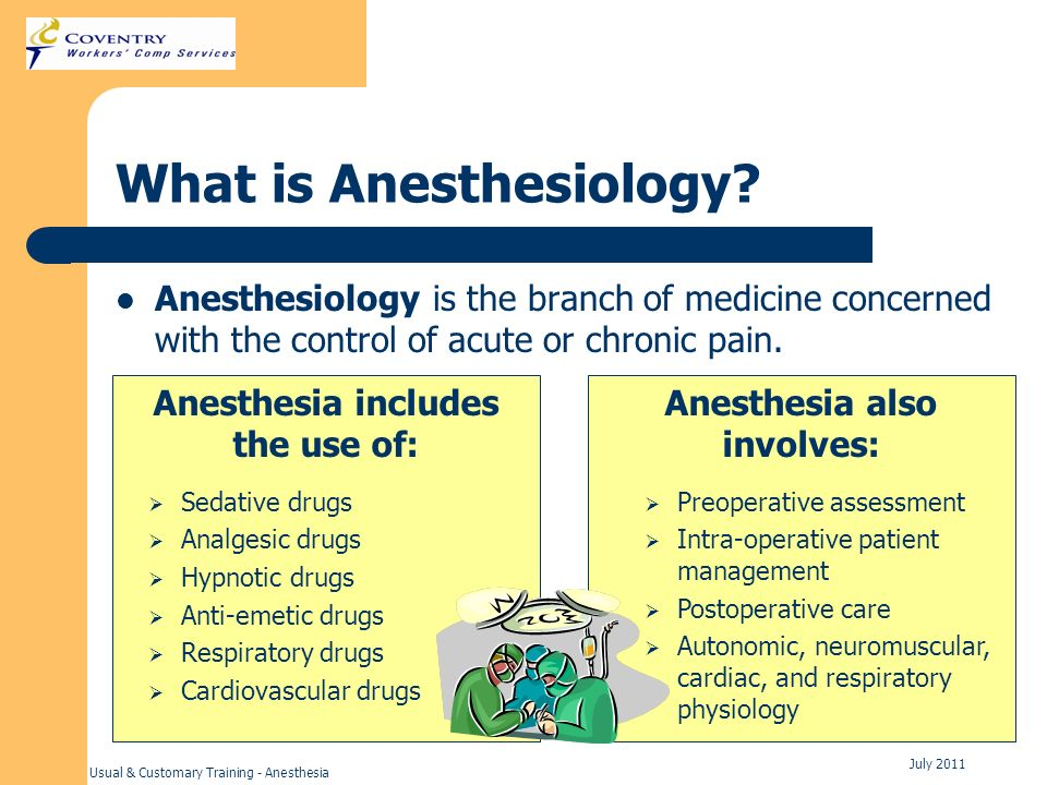 Usual & Customary Training - Anesthesia July 2011 What is Anesthesiology? Anesthesiology is the branch of medicine concerned with the control of acute