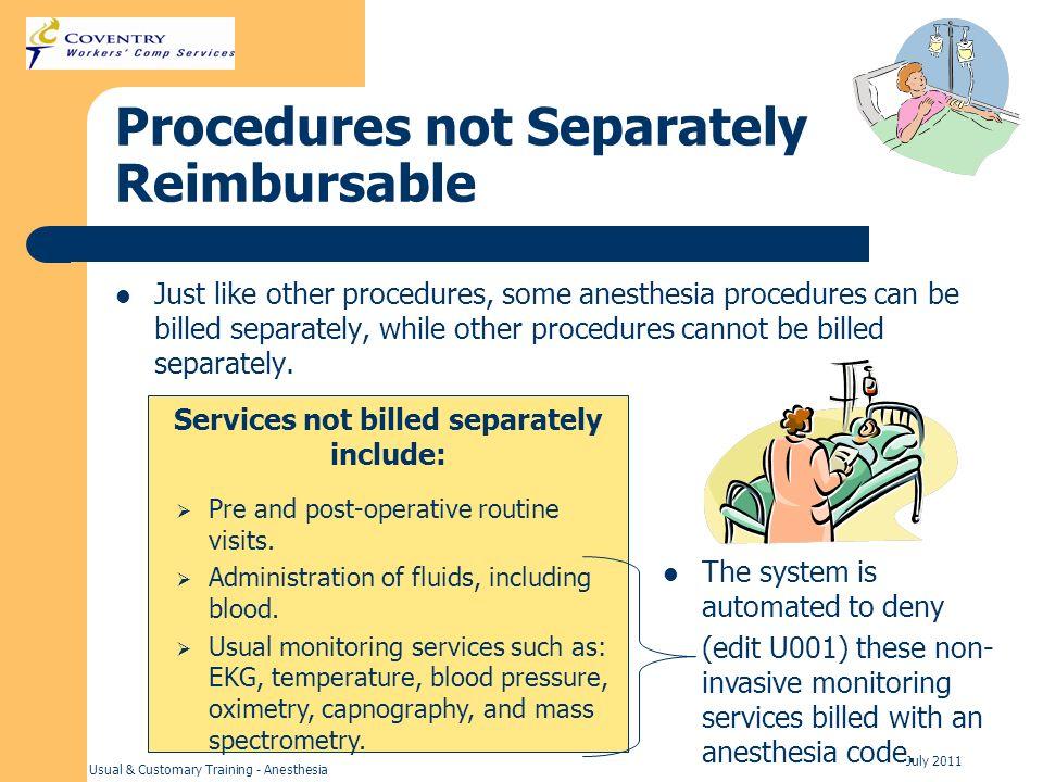 Usual & Customary Training - Anesthesia July 2011 Procedures not Separately Reimbursable Just like other procedures, some anesthesia procedures can be