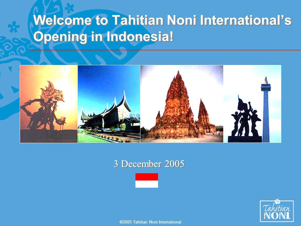 ©2005 Tahitian Noni International Welcome to Tahitian Noni Internationals Opening in Indonesia! 3 December 2005