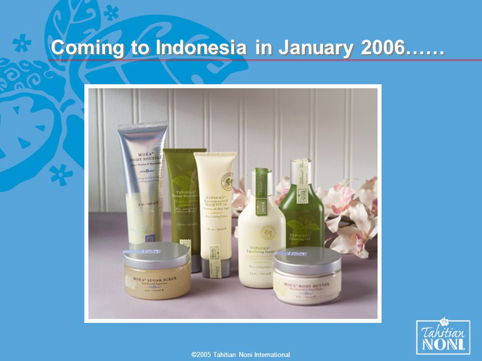 ©2005 Tahitian Noni International Coming to Indonesia in January 2006……