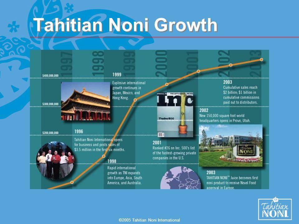 ©2005 Tahitian Noni International Tahitian Noni Growth