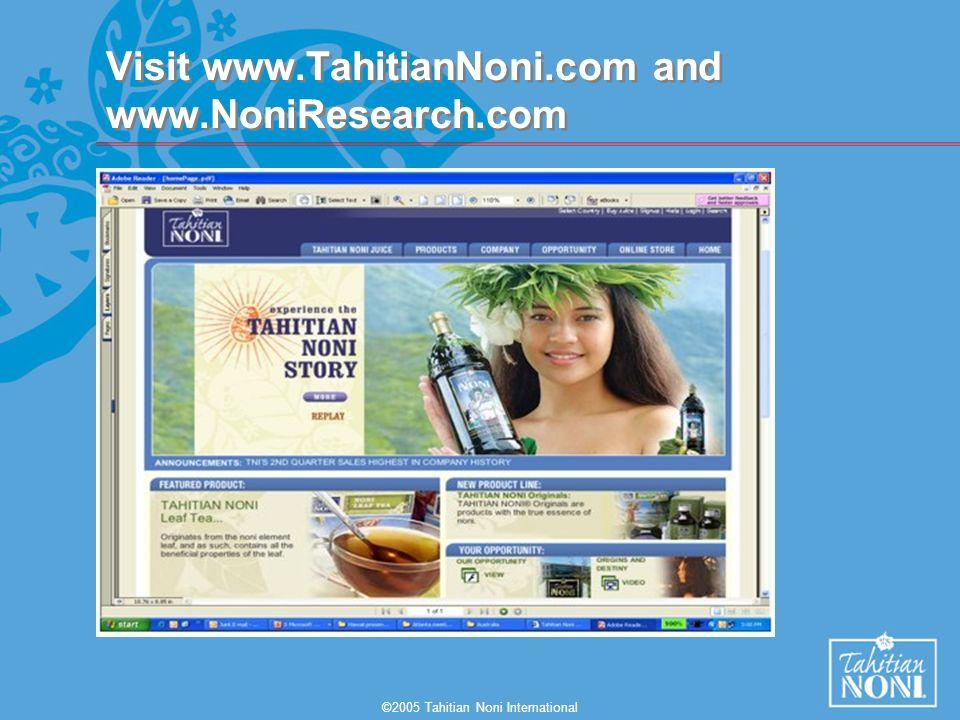 ©2005 Tahitian Noni International Visit www.TahitianNoni.com and www.NoniResearch.com